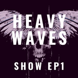 Heavy Waves Show EP01
