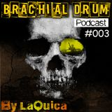 Brachial Drum Podcast 003 by La Quica