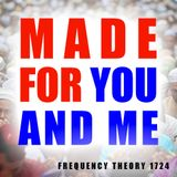 """Frequency Theory 1724 """"Made for You and Me"""""""