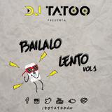 Bailalo Lento Vol.1 - Dj Tatoo