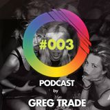 GREG TRADE - I play - You dance PODCAST #003