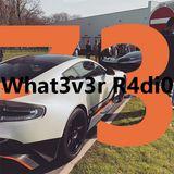What3v3r R4di0 #73