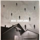 MIKE DUBFLAMA - FLOATING ELECTRONIC
