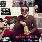 Circus Podcast 10 - Phil Barbee