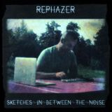 #399: Rephazer / Sketches in between the Noise