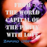 From The World Capital Of The Party with Love by Zafiro DSP 23-6-2013