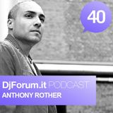 Djforum.it Podcast #40: ANTHONY ROTHER