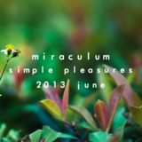 MiraculuM - Simple Pleasures 2013 June