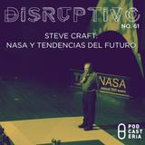 Disruptivo No. 61 - Steve Craft: NASA y Tendencias del Futuro
