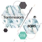 Transmissions 318 with Boris