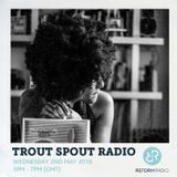 Trout Spout Radio 2nd May 2018