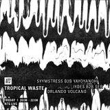 Tropical Waste w/ Syymstress, Yayoyanoh, Iydes, Seb & Orlando Volcano - 3rd February 2017