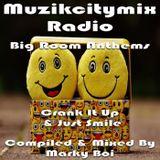 Marky Boi - Muzikcitymix Radio - Big Room Anthems (Crank It Up & Just Smile)