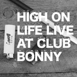 """High on Life"" Live mix from CLUB BONNY 2014"