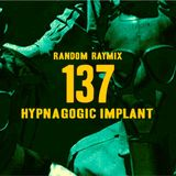 Random raymix 137 - hypnagogic implant