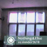 Nothing&Else - re:minder2k18