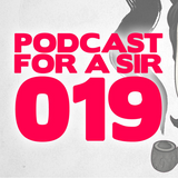 Podcast for a Sir - 019 - Disco Fries Guest Mix [40 Minute Edition]