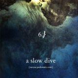 #006 / A Slow Dive