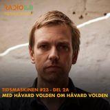 Tidsmaskinen #23 - del 2a: Med Håvard Volden om Håvard Volden