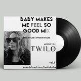 BABY MAKES ME FEEL GOOD MIX