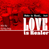 hate is real but love is realer