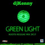 DJ KENNY GREEN LIGHT ROOTS REGGAE MIX MAY 2K17