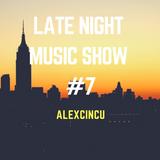 ALEX CINCU - LATE NIGHT MUSIC SHOW #7