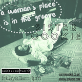 SISTER COOKIE: A Woman's Place Is In The Groove, 9 - 01/09/2017