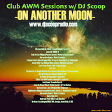 Club AWM Sessions w/ DJ Scoop- On Another Moon