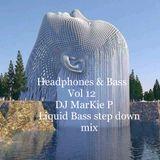 Headphones & Bass vol 12 ( Liquid bass step down mix) Mixed by Markie P  (repost & share)