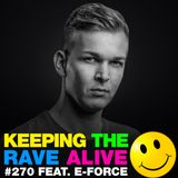 Keeping The Rave Alive Episode 270 featuring E-Force