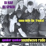 Come with the FREAKS! Speaker Spanker DJ KAF, SPAED SOUNDWAVERADIO