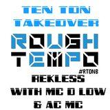 Ten Ton Takeover on Rough Tempo with Rekless - Mc D-Low - AC MC - FREE DOWNLOAD