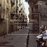 "Dj Cube - ""How To Be Chill"" Mixtape"