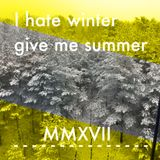 I hate winter give me summer