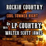 ROCKIN COUNTRY - COOL SUMMER NIGHT- SEPTEMBER 7, 2019 WITH WALTER SCOTT JAMES