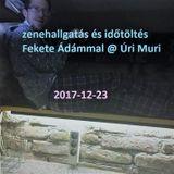 Zenehallgatás és időtöltés Fekete Ádámmal @ Úri muri [2017-12-23]