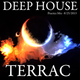 Terrac - Deep House - Practice mix - 8/25/2013