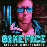 GameFace Takeover with jordanjabroni!
