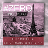 #ZERO CINCO - AS ESPOSIÇÕES UNIVERSAIS DO SÉC. XIX