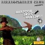 Billionaires Club Presents: Harpoon Insect Hunting