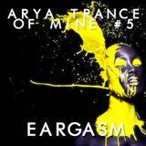 AryaTranceOfMine#5 - Eargasm