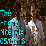 The Friday Nite Mix 05/08/16