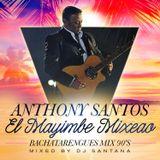 DJ Santana - Anthony Santos El Mayimbe Mixeao (Bachatarengues 90s Mix) (2015)