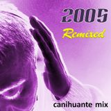 2005 Remixed - Canihuante Mix