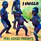 J HOLLA - Feel Good Friday's: Best Of 2015