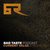 Bad Taste Podcast 010 - Current Value