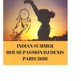 House Passion DJ Denis Paris Indian Summer 2018!