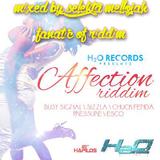 Affection Riddim (h20 records) Mixed By SELEKTA MELLOJAH FANATIC OF RIDDIM