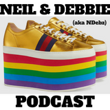 Neil & Debbie (aka NDebz) Podcast #134